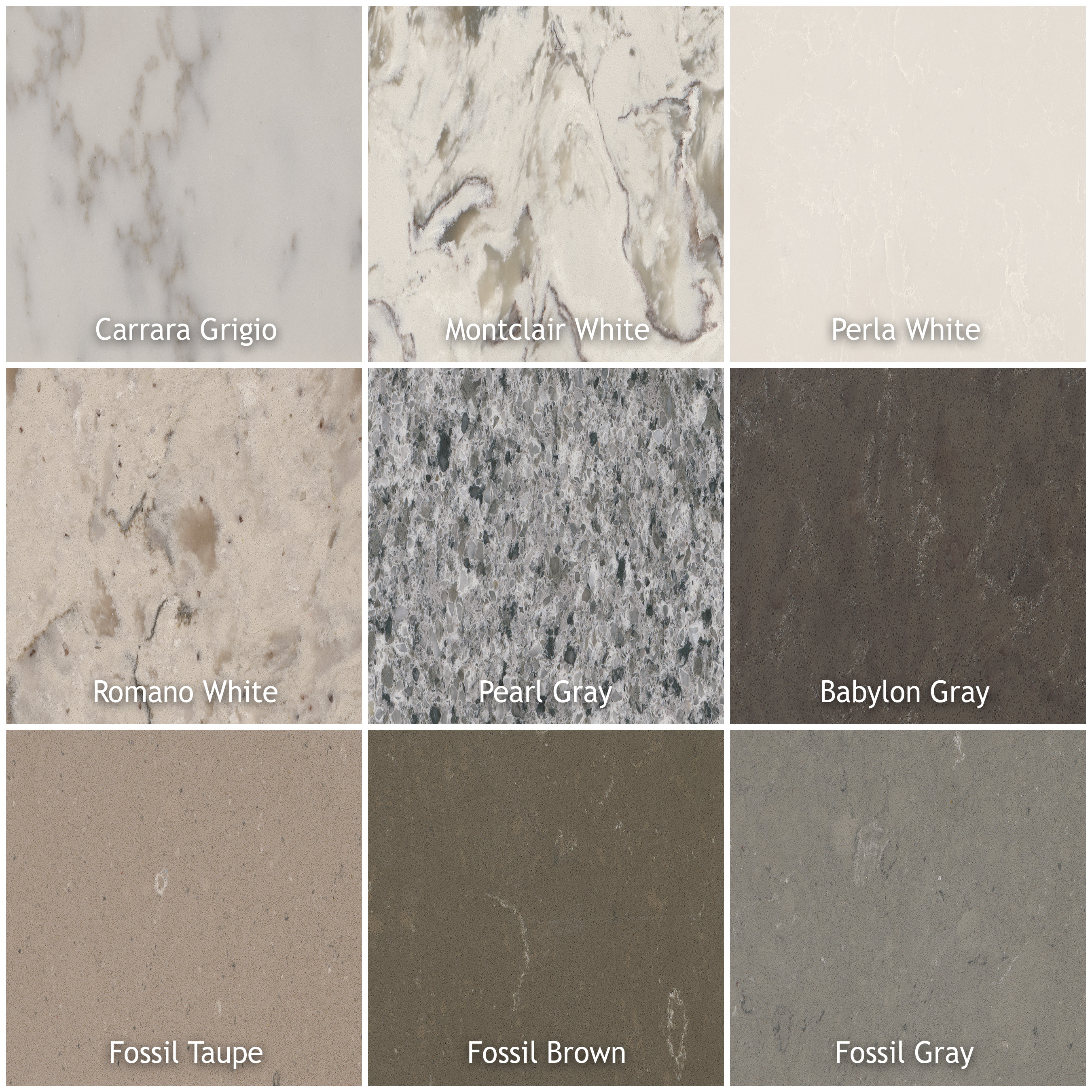 They include: Carrara Grigio, Montclair White, Perla White, Romano  White, Pearl Gray, Babylon Gray, Fossil Taupe, Fossil Brown, and  Fossil Gray.